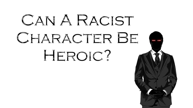 Can A Racist Character Be Heroic?