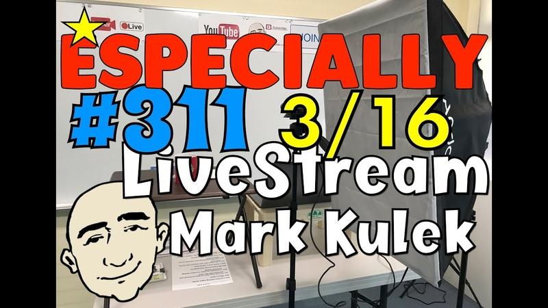 311 Especially Mark Kulek ESL LiveStream Class Learn English