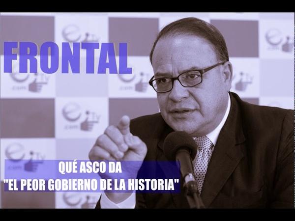 QUÉ ASCO DA EL PEOR GOBIERNO DE LA HISTORIA