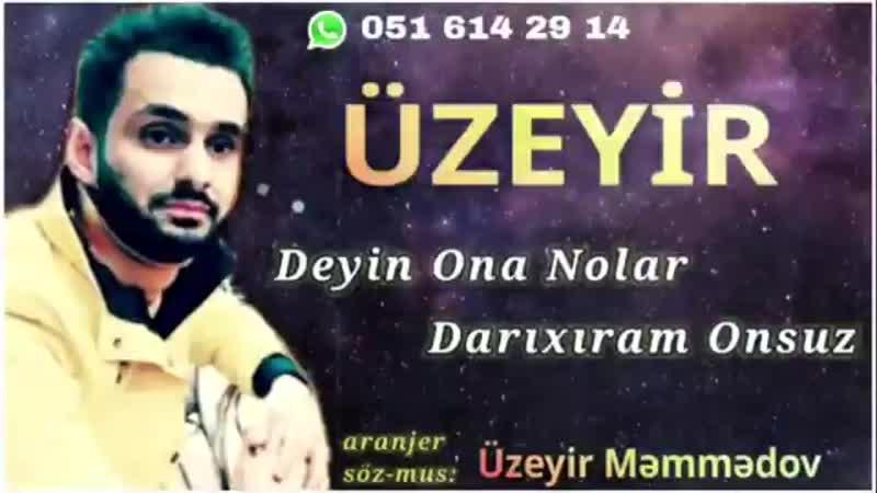 UZEYIR - Deyin Ona Nolar Darixiram Onsuz 2020 Cox Super Qemli Mahni.mp4