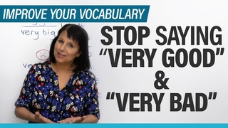 """Stop saying """"very good"""" & """"very bad"""": 8 expressions to use instead"""