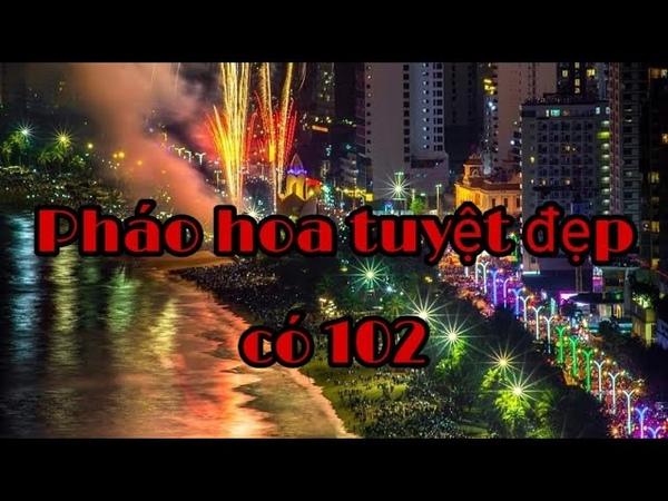 Kinh ngạc trước màn bắn PHÁO HOA TẾT tuyệt đẹp có 102 tại Nha Trang| Du lịch Nha Trang | Phố Biển TV