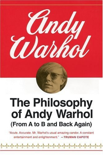 THE PHILOSOPHY OF ANDY WARHOL: