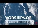 WorshipMob Christmas Venture 2017 Spontaneous Worship
