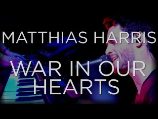 War In Our Hearts - Live. Matthias Harris
