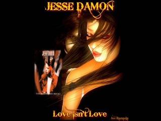 JESSE DAMON ♠ LOVE ISN'T LOVE ♠ HQ