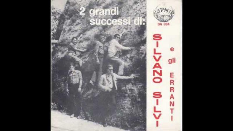 Silvano Silvi e gli Erranti Ehi tu cosa vuoi Cirulli Gimelli Silvi 1966