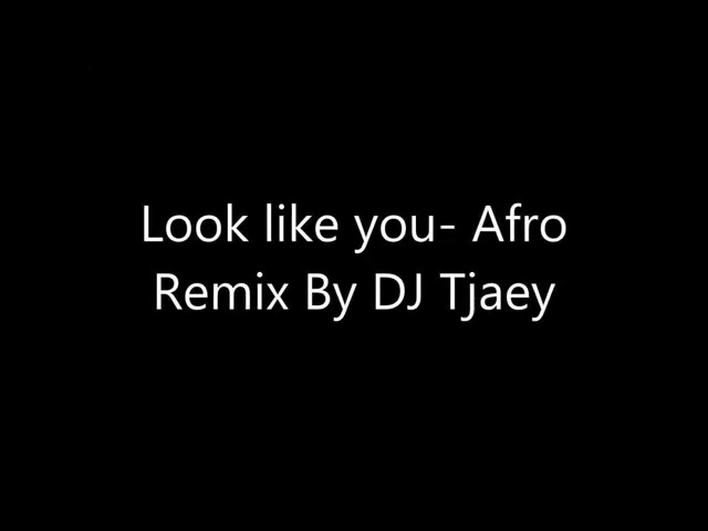 Look like you Remix Afrobeat By DJ tjaey