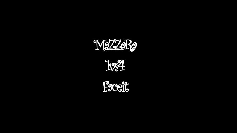 MaZZaRa 1 vs 4 Faceit