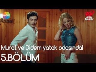 Ak Laftan Anlamaz 5.Blm   Murat ve Didem yatak odasnda!