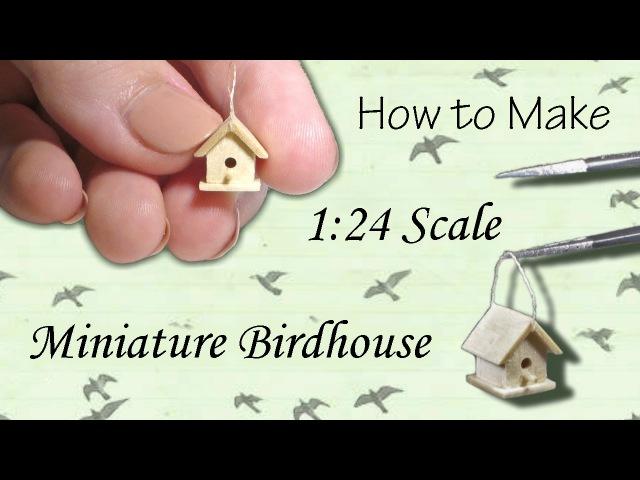 Miniature Birdhouse Tutorial Dollhouse How to Make 1 24 Scale DIY
