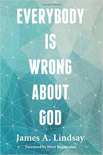 Everybody Is Wrong About God - James A. Lindsay