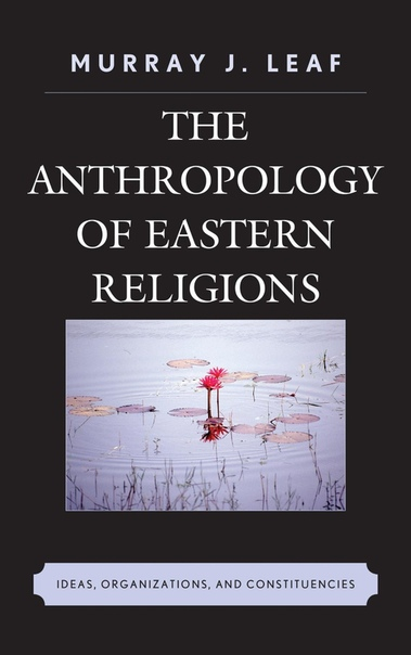 The Anthropology of Eastern Religions Ideas, Organizations, and Constituencies