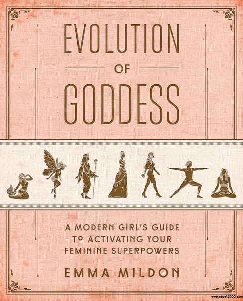 Evolution of Goddess A Modern Girl's Guide to Activating Your Feminine Superpowers