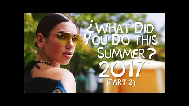 [130 Songs] ♫ What Did You Do This Summer 2017 (Part 2) ♫ (End Of Summer Mashup By Blanter Co)