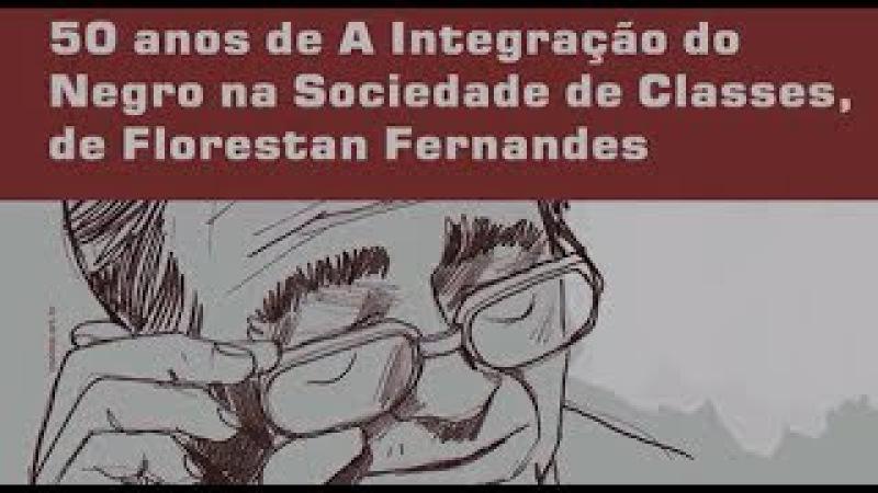 50 Anos de A Integração do Negro na Sociedade de Classes - Florestan Fernandes