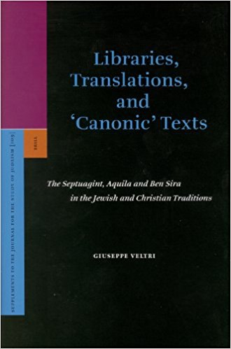 Giuseppe Veltri-Libraries, Translations, and 'Canonic' Texts  The Septuagint, Aquila and Ben Sira  (2006)