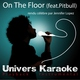 Univers Karaoké - On the Floor (Rendu célèbre par Jennifer Lopez feat. Pitbull) [Version karaoké]