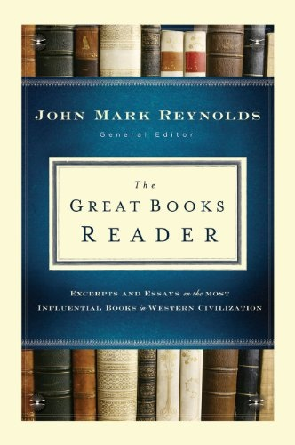 The Great Books Reader Excerpts and Essays on the Most Influential Books in Western Civilization