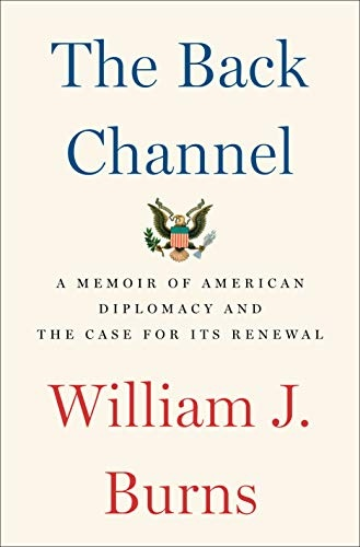 The Back Channel A Memoir of American Diplomacy and the Case for Its Renewal