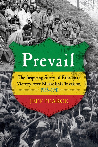 Prevail The Inspiring Story of Ethiopia's Victory over Mussolini's Invasion, 1935–1941 by Jeff Pearce