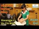 Vietnam Barber Shop HCM ASIAN GIRL Hwangje Ho Chi Mihn City Vietnam FULL VERSION