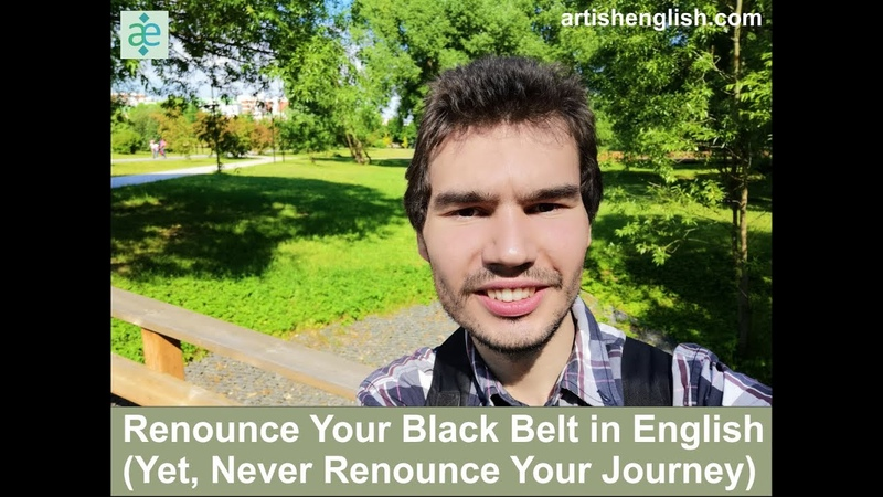 Renounce Your Black Belt in English Yet Never Renounce Your Journey