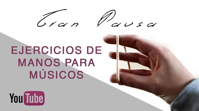 Ejercicios de manos y dedos para músicos Gran Pausa