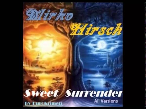 Mirko Hirsch - Sweet Surrender (Sweet Melody Remix) 2014