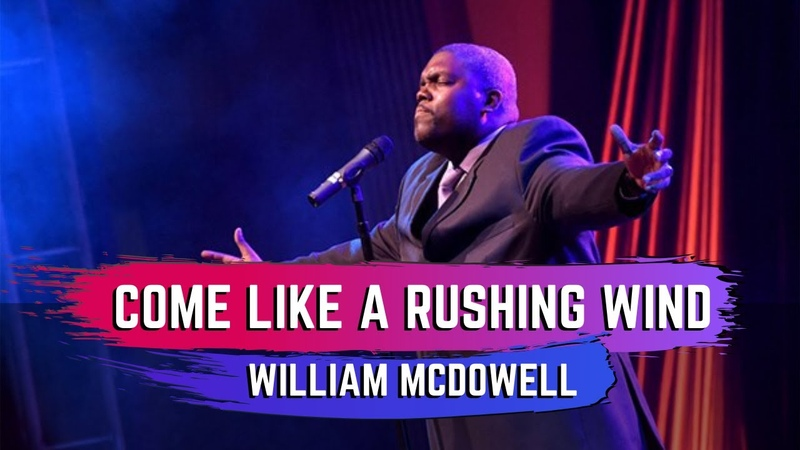 Come Like A Rushing Wind - William McDowell
