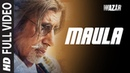'Maula' FULL VIDEO SONG WAZIR Amitabh Bachchan Farhan Akhtar Javed Ali T Series
