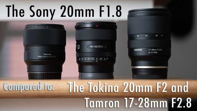 The Sony 20mm F1 8 Compared to Tokina 20 and Tamron 17 28