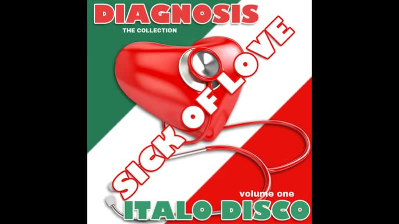 Diagnosis Sick Of Love Italo Disco Volume One