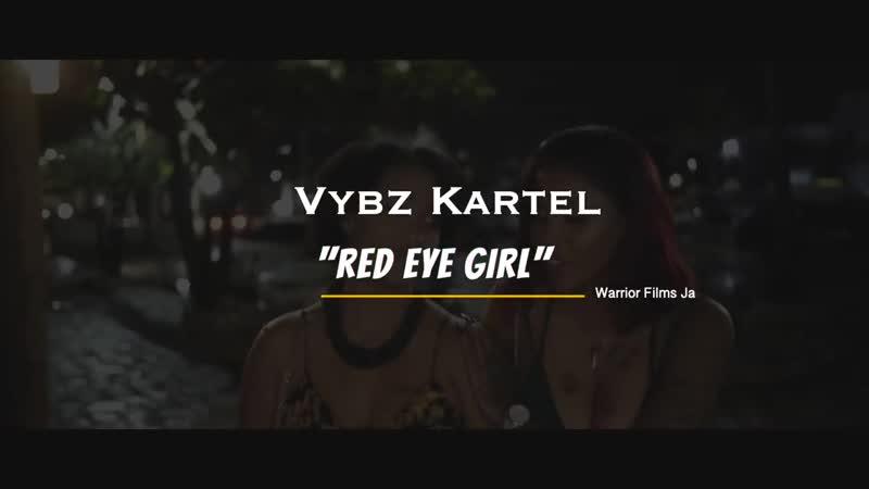 Vybz Kartel - Red Eye Girl (Official Music Video)