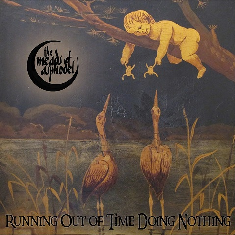 The Meads of Asphodel - Running Out of Time Doing Nothing