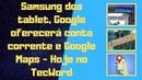 Samsung doa tablet Google oferecerá conta corrente e Google Maps Hoje no TecWord