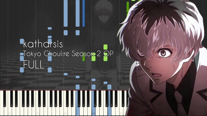 [FULL] katharsis - Tokyo Ghoulre Season 2 OP - Piano Arrangement [Synthesia]