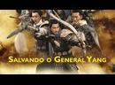 SALVANDO O General Yang 2013 - Os sete guerreiros DUBLADO