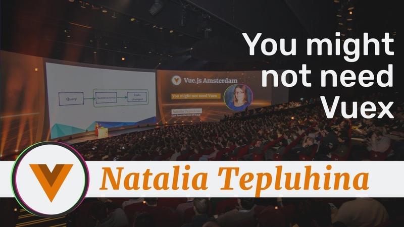 Natalia Tepluhina - You might not need Vuex - Vue.js Amsterdam 2020