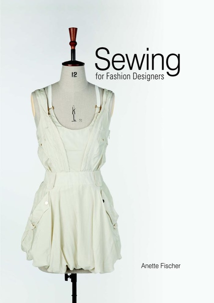 Sewing for Fashion Designers by Anette Fischer