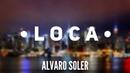 Loca - Alvaro Soler Letra - Lyrics