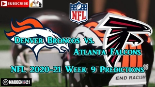 Denver Broncos vs. Atlanta Falcons | NFL 2020-21 Week 9 | Predictions Madden NFL 21