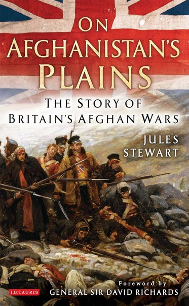 On Afghanistan's Plains The Story of Britain's Afghan Wars by Jules Stewart