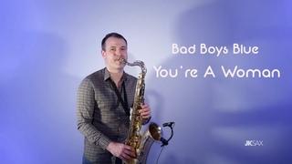 Bad Boys Blue - You're A Woman (Saxophone Cover by JK Sax)